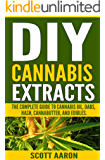DIY Cannabis Extracts: Make Your Own Marijuana Extracts With This Simple and Easy Guide: (Cannabis Oil, Dabs, Hash, Cannabutter, and Edibles) (English Edition)