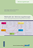 Methodik der Aktivierungstherapie: Einzel- und gruppentherapeutisches Arbeiten Schritt für Schritt