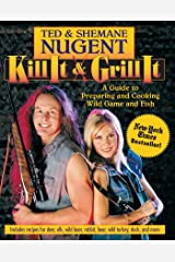 Kill It & Grill It: A Guide to Preparing and Cooking Wild Game and Fish Hardcover