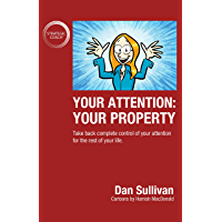 Your Attention: Your Property: Take back complete control of your attention for the rest of your life.