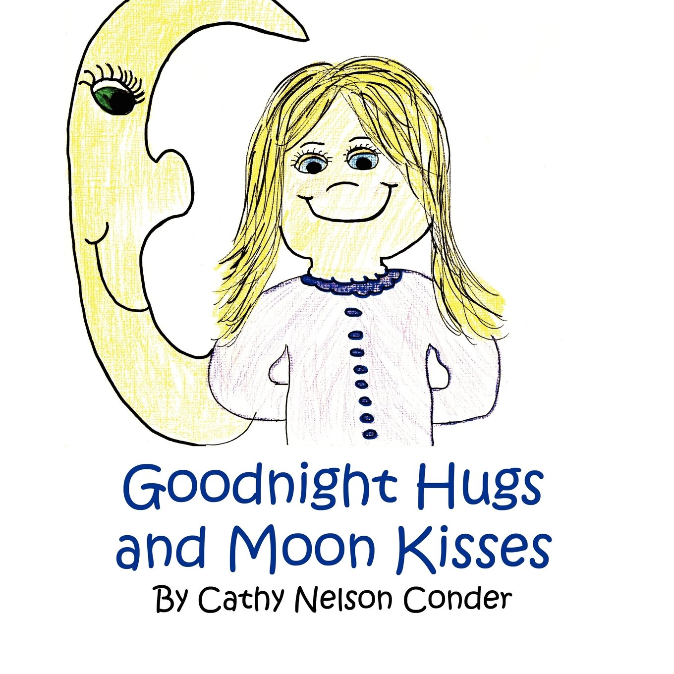 Goodnight Hugs And Moon Kisses Cathy Nelson Conder 9781462656721
