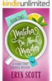 Matcha Do About Murder (A Pebble Cove Teahouse Mystery Book 2)
