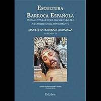 Escultura Barroca Española. Escultura Barroca Andaluza (Escultura Barroca Española. Nuevas Lecturas Desde Los Siglos De…