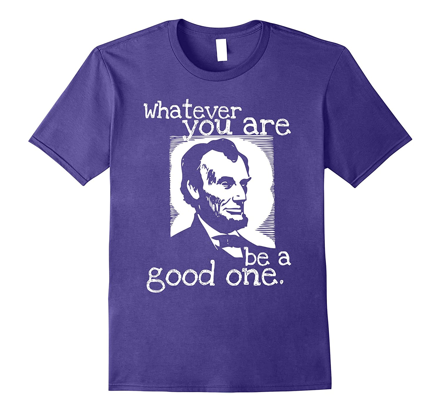 Abraham Lincoln Whatever You Are Be A Good One-PL