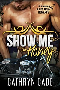 SHOW ME THE HONEY: Sweet & Dirty BBW MC Romance Series Book 1