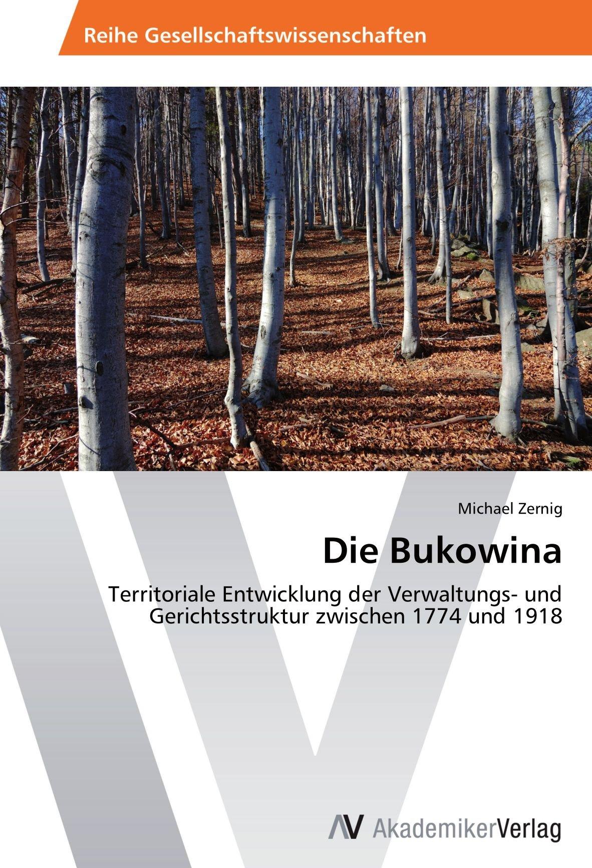 Download Die Bukowina: Territoriale Entwicklung der Verwaltungs- und Gerichtsstruktur zwischen 1774 und 1918 (German Edition) ebook