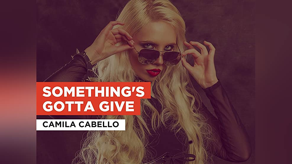 Something's Gotta Give in the Style of Camila Cabello