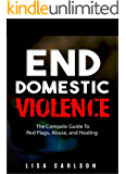 End Domestic Violence: The Complete Guide to Red Flags, Abuse, and Healing