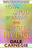 How To Stop Worrying And Start Living: Original work restored and revised . Now full annotated and indexed.
