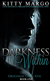 Darkness Within: A Psychological Thriller With A Supernatural Twist (Obsession Times Five Book 1)