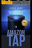 Amazon Tap: Updated User Guide and Manual 2017 How to Maximize your Amazon Tap (Amazon Tap, Amazon Echo, Amazon Alexa, Amazon Dot, Amazon Fire Stick, Amazon Fire Tablet, Amazon Speaker)