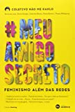#meuamigosecreto. Feminismo Além das Redes - Livro Autografado