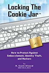 Locking the Cookie Jar: How to Protect Against Embezzlement, Identity Theft, and Hackers Kindle Edition
