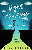 Light Remains: Three Stories