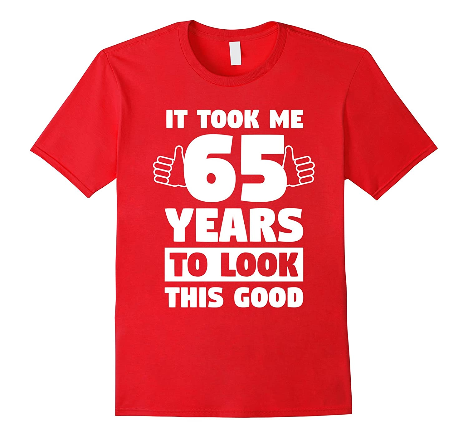 Took 65 Years To Look This Good Funny 65th Birthday T-Shirt-FL