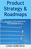 Product Strategy & Roadmaps: Product Management ShortRead Series (English Edition)