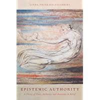 Epistemic Authority: A Theory of Trust, Authority, and Autonomy in Belief