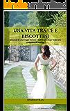 Una vita tra tè e biscottini: Un'estate di schermaglie d'amore e balli in società per la giovane contessina di Hastings (Bakerville's stories Vol. 1)