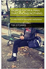 words from a man that knows nothing: a collection of thoughts and poems Kindle Edition