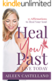 Heal Your Past & Live Today: 33 Affirmations to Heal Your Soul