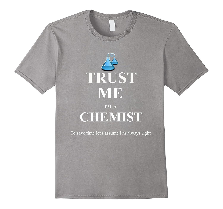 Trust Me Im A Chemist tee - Funny T Shirt-TD