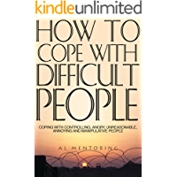 How To Cope With Difficult People: Coping With Controlling, Angry, Unreasonable, Annoying and Manipulative People (Dealing With Difficult People Book 1) (English Edition)