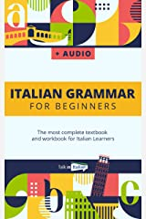 Italian Grammar For Beginners + Audio Download: The most complete textbook and workbook for Italian Learners Kindle Edition