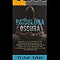 Psicología Oscura: Aprenda los usos Practicos y las defensas de la manipulacion, la influencia emocional y otras tecnicas secretas (Libro en Español)