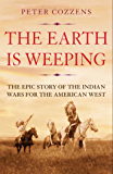 The Earth is Weeping: The Epic Story of the Indian Wars for the American West