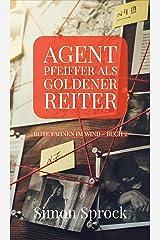 Agent Pfeiffer als goldener Reiter: Ein mitreißender Polit-Thriller (Rote Fahnen im Wind 2) (German Edition) Kindle Edition