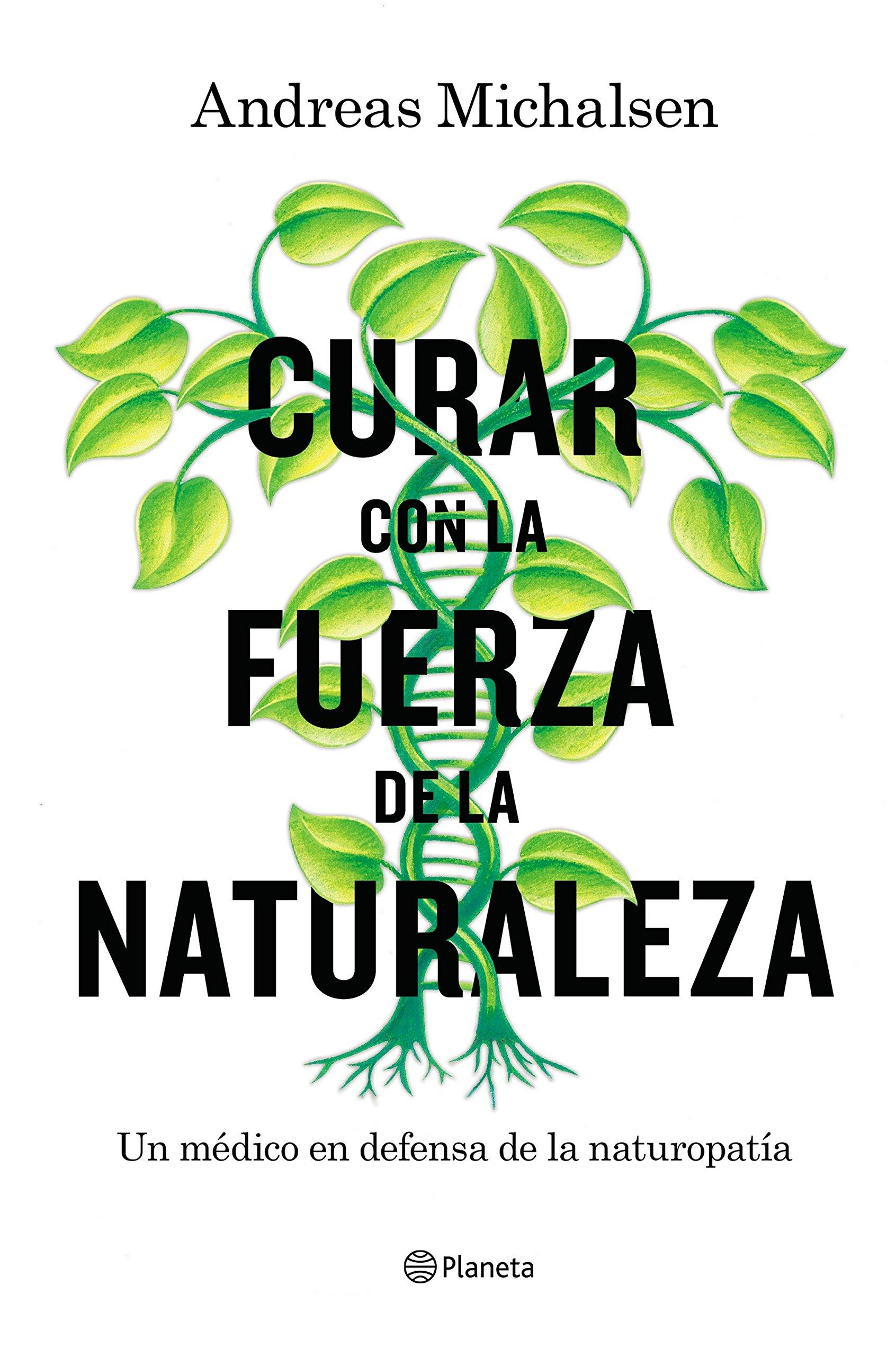 Curar con la fuerza de la naturaleza: Un médico en defensa de la ...