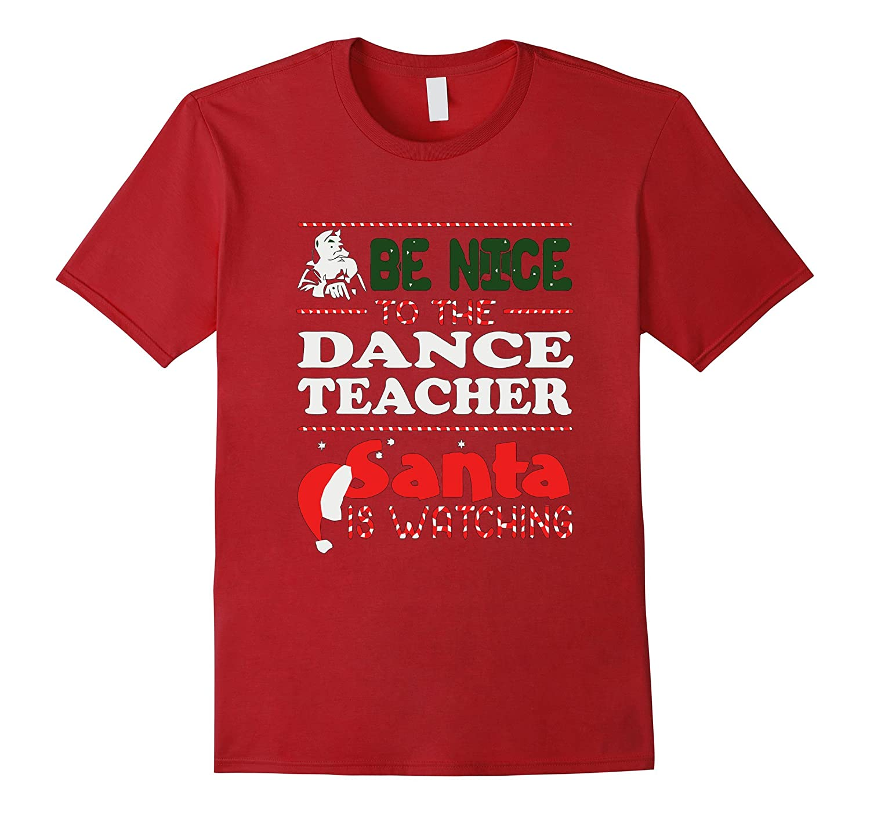 BE NICE TO THE DANCE TEACHER SANTA IS WATCHING T-SHIRT-RT