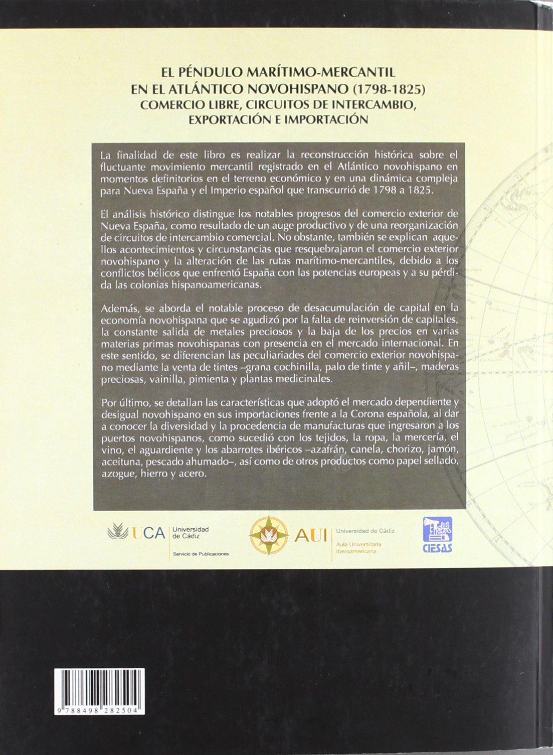 El péndulo marítimo-mercantil en el Atlántico Novohispano 1798-1825 : Comercio libre, circuitos de intercambio, exportación e importación: Amazon.es: Trujillo Bolio, Mario: Libros