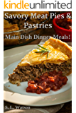 Savory Meat Pies & Pastries: Main Dish Dinner Meals! (Southern Cooking Recipes Book 20) (English Edition)