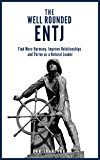 The Well Rounded ENTJ: Find more Harmony, Improve Relationships and Thrive as a Natural Leader