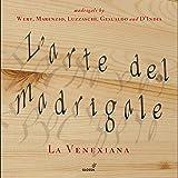 L Arte del Madrigale - Madrigals by Wert, Marenzio, Luzzaschi, Gesualdo and D India 1586-1616