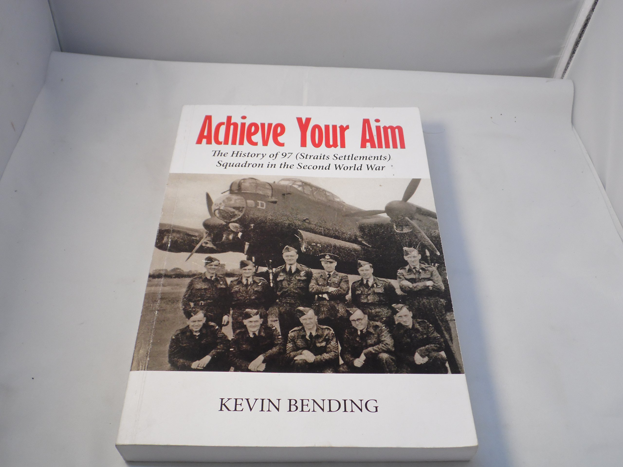 Download Achieve Your Aim: The History of No. 97 (Straits Settlements) Squadron - A WW2 Pathfinder Squadron pdf