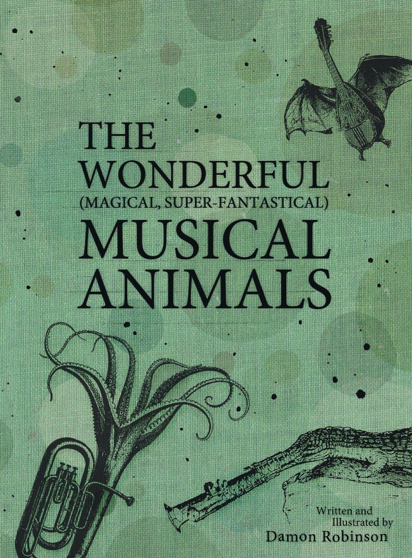 Read Online The Wonderful, Magical, Super-Fantastical Musical Animals PDF