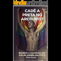 Cadê a preta no arco-íris?: Racismo e machismo por trás da solidão das POCs