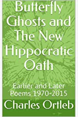 Butterfly Ghosts and The New Hippocratic Oath: Earlier and Later Poems 1970-2015 Kindle Edition