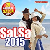 Salsa 2015 - 20 Original Salsa Hits! (Salsa Romántica y Para Bailar: Puertoriqueña, Cubana, Dominicana, Colombiana, Venezolana) (Salsa Romántica y Para Bailar: Puertoriqueña, Cubana, Dominicana, Colombiana, Venezolana)