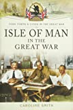Isle of Man in the Great War (Your Towns and Cities in the Great War)