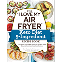 """The """"I Love My Air Fryer"""" Keto Diet 5-Ingredient Recipe Book: From Bacon and Cheese Quiche to Chicken Cordon Bleu, 175…"""