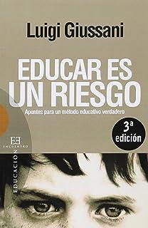 Educar Es Un Riesgo/ Educating is a Risk: Apuntes Para Un Metodo Educativo Verdadero