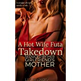 A HOT WIFE FUTA TAKEDOWN: Seduced By Her Girlfriend's Mother