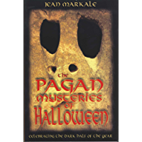 The Pagan Mysteries of Halloween: Celebrating the Dark Half of the Year