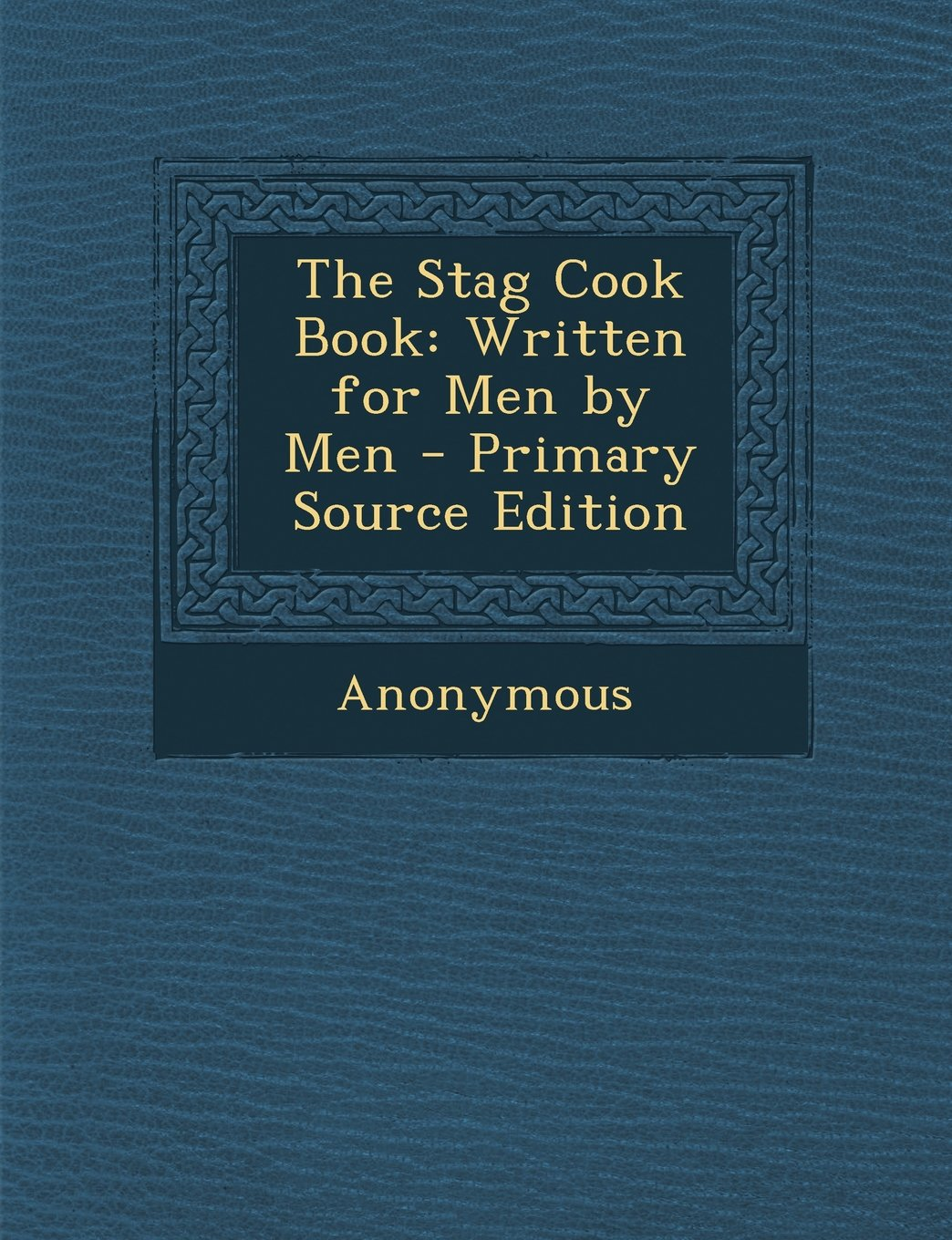 Download The Stag Cook Book: Written for Men by Men pdf epub