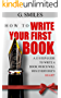 How To Write Your First Book: 13 step guide for writing your first book which will win everyone's heart