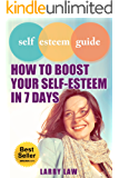 Self Esteem Guide - How to Boost Your Self Esteem in 7 Days (Tony Robbins, Anthony Robbins, Brian Tracy, Jim Rohn, Jack Canfield, Robert Kiyosaki, Zig Ziglar, Oprah, Stephen Covey)
