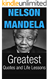 Nelson Mandela: Nelson Mandela Greatest Quotes and Life Lessons (Inspirational Writing Book 2)